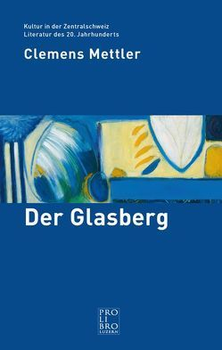 Der Glasberg von Bättig,  Joseph, Mettler,  Clemens