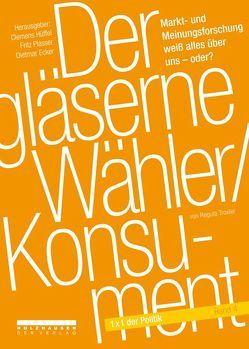 Der gläserne Wähler /Konsument von Ecker,  Dietmar, Hüffel,  Clemens, Plasser,  Fritz, Troxler,  Regula