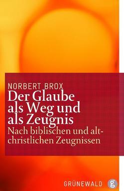 Der Glaube als Weg und als Zeugnis von Brox,  Norbert, Prostmeier,  Ferdinand R, Wenzel,  Knut