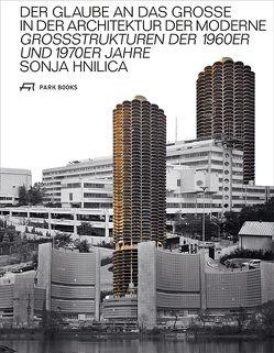Der Glaube an das Grosse in der Architektur der Moderne von Hnilica,  Sonja