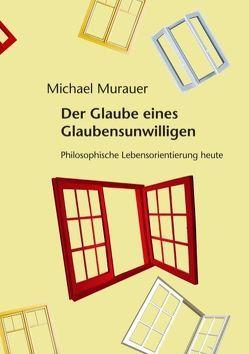 Der Glaube eines Glaubensunwilligen von Murauer,  Michael