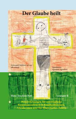 Der Glaube heilt von Pott,  Hans-Joachim, Schlieker OSB,  Laurentius