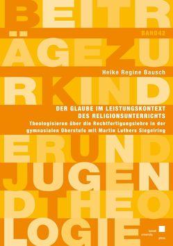 Der Glaube im Leistungskontext des Religionsunterrichts von Bausch,  Heike Regine