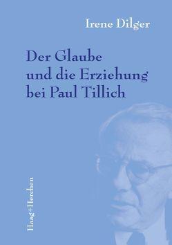 Der Glaube und die Erziehung bei Paul Tillich von Dilger,  Irene