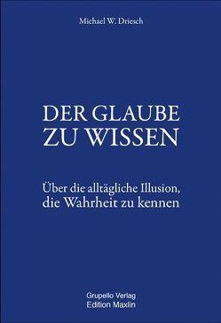 DER GLAUBE ZU WISSEN von Driesch,  Michael W