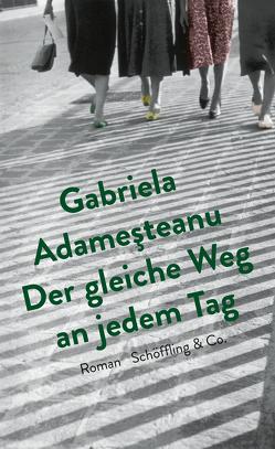 Der gleiche Weg an jedem Tag von Adameşteanu,  Gabriela, Aescht,  Georg