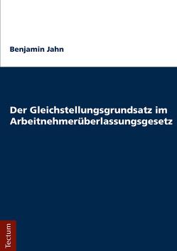 Der Gleichstellungsgrundsatz im Arbeitnehmerüberlassungsgesetz von Jahn,  Benjamin
