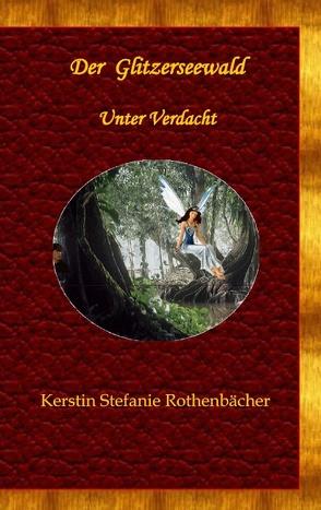 Der Glitzerseewald von Rothenbächer,  Kerstin Stefanie