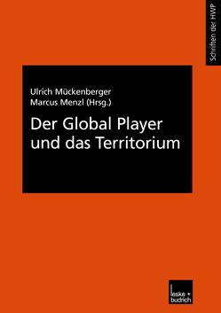 Der Global Player und das Territorium von Menzl,  Marcus, Mückenberger,  Ulrich