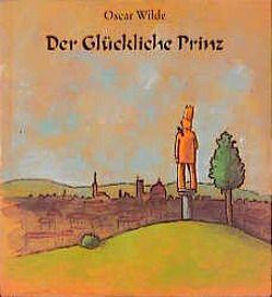 Der Glückliche Prinz von Redecke,  Heidrun, Wehrling,  Yann, Wilde,  Oscar