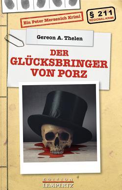 Der Glücksbringer von Porz von Thelen,  Gereon A.