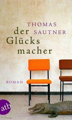Der Glücksmacher von Sautner,  Thomas