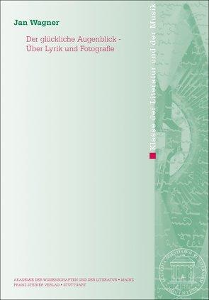 Der glückliche Augenblick – Über Lyrik und Fotografie von Wagner,  Jan