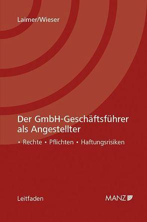 Der GmbH-Geschäftsführer als Angestellter von Laimer,  Hans Georg, Wieser,  Lukas