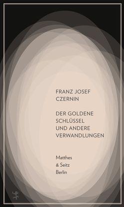 Der goldene Schlüssel und andere Verwandlungen von Czernin,  Franz Josef