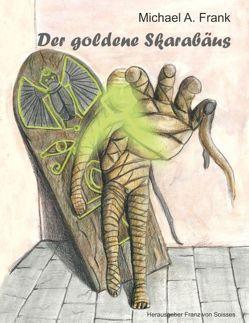 Der goldene Skarabäus von Frank,  Micheal A., Soisses,  Franz von