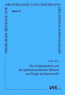 Der Goldmünzhort und die spätlatènezeitlichen Münzen aus Riegel am Kaiserstuhl von Weis,  Falko