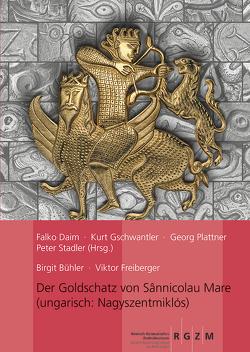 Der Goldschatz von Sânnicolau Mare von Bühler,  Birgit, Daim,  Falko, Freiberger,  Viktor, Gschwantler,  Kurt, Plattner,  Georg, Stadler,  Peter