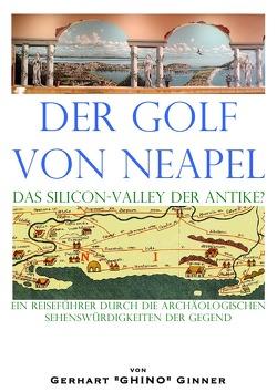 der Golf von Neapel, das Silicon-Valley der Antike? von ginner,  gerhart