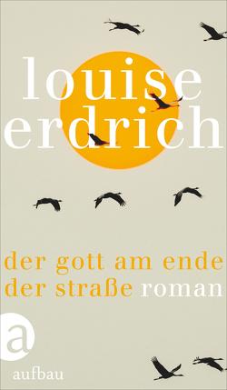 Der Gott am Ende der Straße von Erdrich,  Louise, Schröder,  Gesine