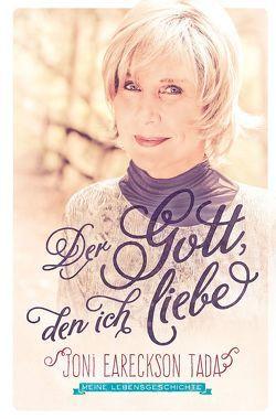 Der Gott, den ich liebe von Binder,  Lucian, Denzel,  Sieglinde, Eareckson Tada,  Joni, Naumann,  Susanne