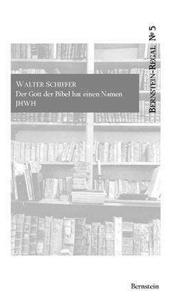 Der Gott der Bibel hat einen Namen: JHWH von Remmel,  Andreas, Remmel,  Paul, Schiffer,  Walter
