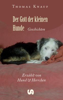 Der Gott der kleinen Hunde von Knauf,  Thomas