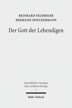 Der Gott der Lebendigen von Feldmeier,  Reinhard, Spieckermann,  Hermann