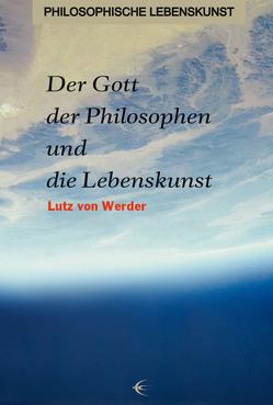 Der Gott der Philosophen und die Lebenskunst von von Werder,  Lutz