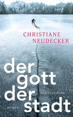 Der Gott der Stadt von Neudecker,  Christiane