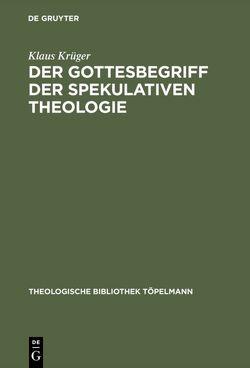 Der Gottesbegriff der spekulativen Theologie von Krueger,  Klaus