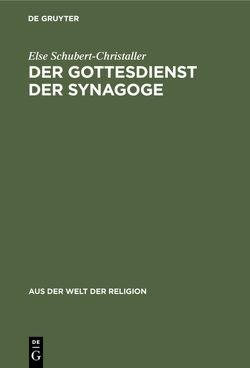 Der Gottesdienst der Synagoge von Schubert-Christaller,  Else