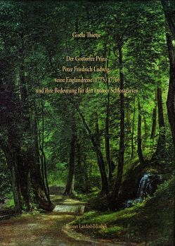 Der Gottorfer Prinz Peter Friedrich Ludwig, seine Englandreise (1775/76) und ihre Bedeutung für den Eutiner Schlossgarten von Thietje,  Gisela
