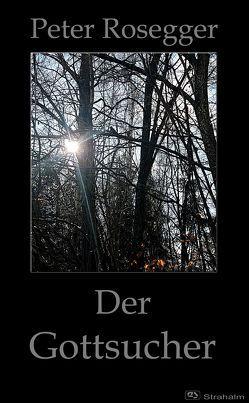 Der Gottsucher von Rosegger,  Peter