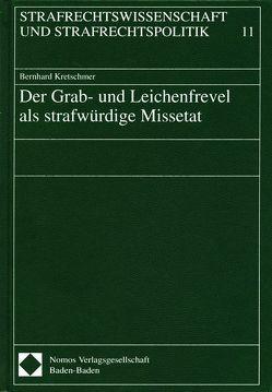 Der Grab- und Leichenfrevel als strafwürdige Missetat von Kretschmer,  Bernhard
