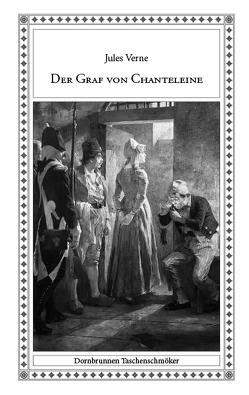 Der Graf von Chanteleine von Bar,  Alexandre de, Erhardt,  Anne, Foulquier,  Jean-Antoine-Valentin, Morin,  Alexandre-Edmond, Schulz,  Sven-Roger, Verne,  Jules