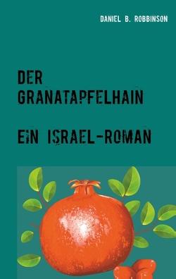 Der Granatapfelhain von Robbinson,  Daniel B.
