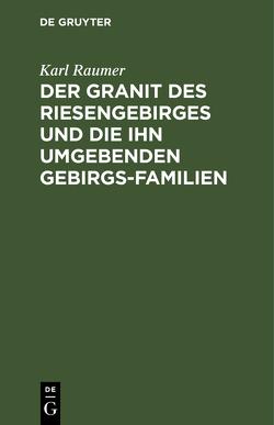 Der Granit des Riesengebirges und die ihn umgebenden Gebirgs-Familien von Raumer,  Karl