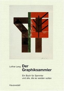 Der Graphiksammler. Ein Buch für Sammler und alle, die es werden wollen von Lang,  Lothar
