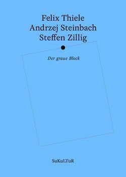 Der graue Block von Groß,  Joshua, Kolb,  Karin, Müller-Schwefe,  Moritz, Rösch,  Sophia, Steinbach,  Andrzej, Thiele,  Felix, Zillig,  Steffen