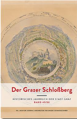 Der Grazer Schloßberg. Historisches Jahrbuch der Stadt Graz von Bouvier,  Friedrich, Dornik,  Wolfram, Hochreiter,  Otto, Reisinger,  Nikolaus, Schmidlechner,  Karin M