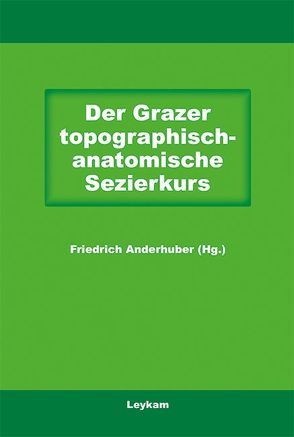 Der Grazer topographisch-anatomische Sezierkurs von Anderhuber,  Friedrich