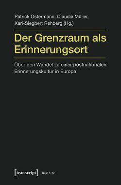 Der Grenzraum als Erinnerungsort von Mueller,  Claudia, Ostermann,  Patrick, Rehberg,  Karl-Siegbert