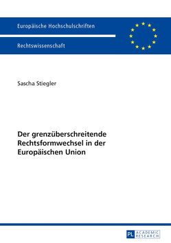 Der grenzüberschreitende Rechtsformwechsel in der Europäischen Union von Stiegler,  Sascha