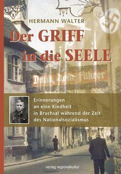 Der Griff in die Seele – Erinnerungen an eine Kindheit in Bruchsal während der Zeit des Nationalsozialismus von Walter,  Hermann