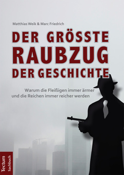 Der größte Raubzug der Geschichte von Friedrich,  Marc, Weik,  Matthias
