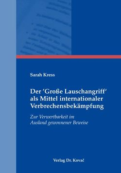 Der 'Große Lauschangriff' als Mittel internationaler Verbrechensbekämpfung von Kress,  Sarah