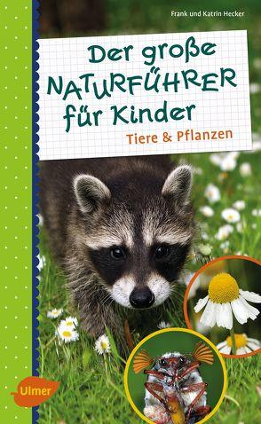 Der große Naturführer für Kinder von Hecker,  Frank und Katrin