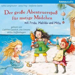 Der große Abenteuerspaß für mutige Mädchen mit Frida, Matilda und Milla von Dahle,  Stefanie, Frey,  Jana, Gawlich,  Cathlen, Langreuter,  Jutta