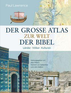 Der große Atlas zur Welt der Bibel von Lawrence,  Paul, Millard,  Alan, Siebenthal,  Heinrich von, Walton,  John H